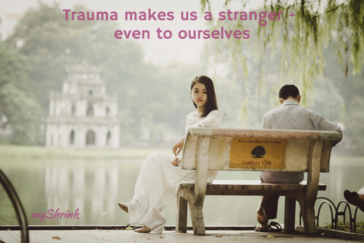 trauma makes us a stranger even to ourselves